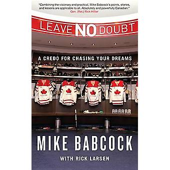 Leave No Doubt - A Credo for Chasing Your Dreams by Mike Babcock - 978