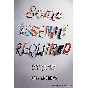 Some Assembly Required - The Not-So-Secret Life of a Transgender Teen