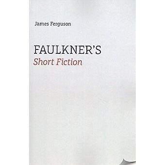 Faulkner's Short Fiction by James Ferguson - 9781621903062 Book