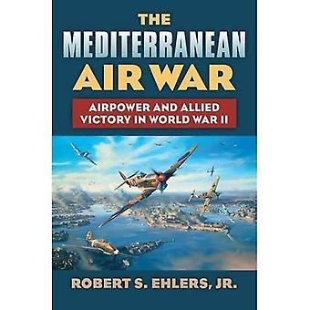 De mediterrane Air War: Airpower en overwinning van de geallieerden in de Tweede Wereldoorlog (moderne oorlog Studies)