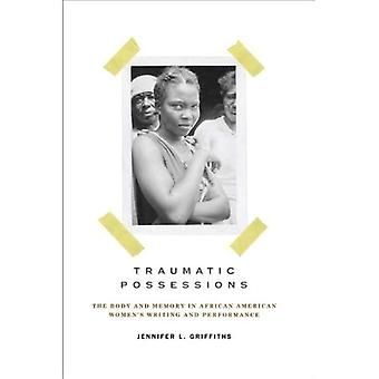 Traumatic Possessions: The Body and Memory in African American Women's Writing and Performance