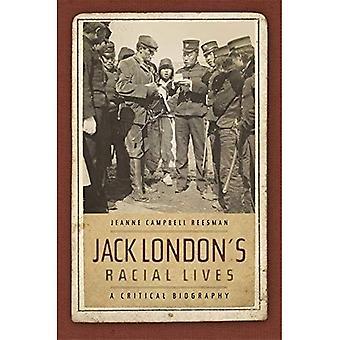Jack London's Racial Lives: A Critical Biography