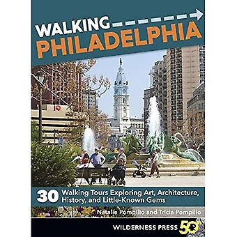 Walking Philadelphia: 30 Walking Tours Exploring Art, Architecture, History, and Little-Known Gems (Walking)