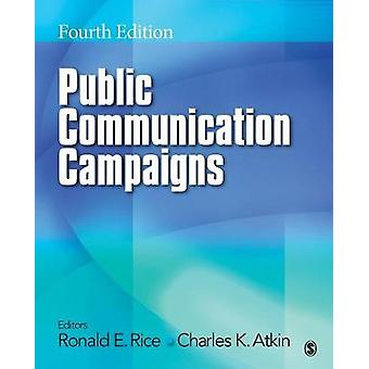 Public Communication Campaigns by Edited by Ronald E Rice & Edited by Charles K Atkin