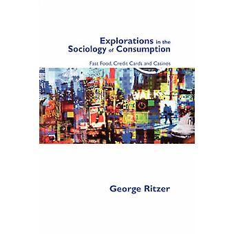 Explorations in the Sociology of Consumption Fast Food Credit Cards and Casinos by Ritzer & George