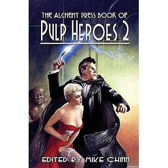 The Alchemy Press Book of Pulp Heroes 2 by Chinn & Mike