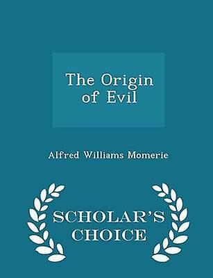 The Origin of Evil  Scholars Choice Edition by Momerie & Alfred Williams