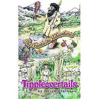The Fantastic Adventures of Tippleovertails by Clarkson & Derek