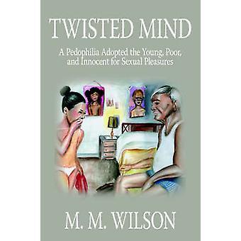 العقل الملتوية والاعتداء علي الأطفال تبني الشباب الفقراء والأبرياء لملذات الجنسي من قبل ويلسون & m. م.