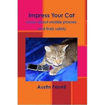 Impress Your Catknow about mobile phones and their safety by Farrell & Austin