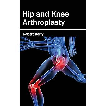 Hip and Knee Arthroplasty by Berry & Robert