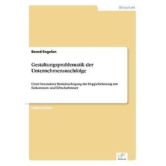 Gestaltungsproblematik der Unternehmensnachfolge por Engelen & Bernd