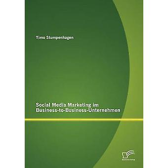 Social Media Marketing im BusinesstoBusinessUnternehmen par Stumpenhagen & Timo