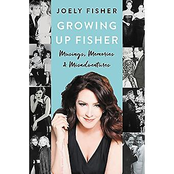 Growing Up Fisher - Musings - Memories - and Misadventures by Growing