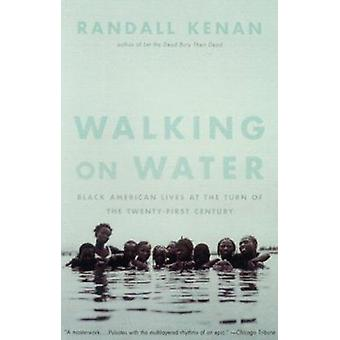 Walking on Water - Black American Lives at the Turn of the Twenty-Firs