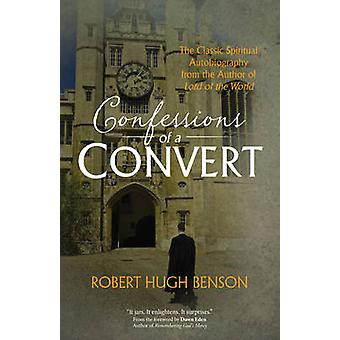 Confessions of a Convert - The Classic Spiritual Autobiography from th