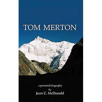 Tom Merton - A Personal Biography (illustrated edition) by Joan C McDo