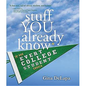 Stuff You Already Know - And Every College Student Should by Gina DeLa