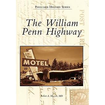 The William Penn Highway by Robert A Musson MD - 9781467134774 Book