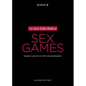 The Sexy Little Book of Sex Games - Surprise Your Love with a Sensual