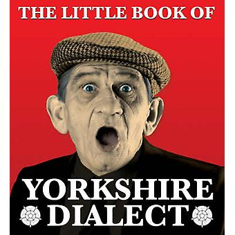 The Little Book of Yorkshire Dialect by Arnold Kellett - 978185568257