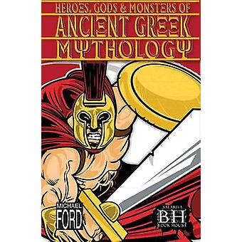 Heroes - Gods and Monsters of Ancient Greek Mythology by Michael Ford