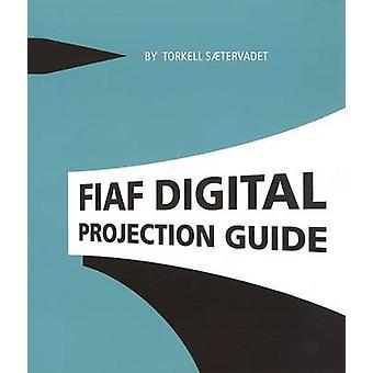 FIAF Digital Projection Guide by Torkell Saetervadet - 9782960029628