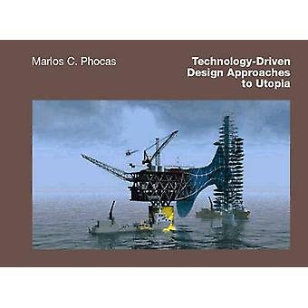 Technology-Driven Design Approaches to Utopia by Marios C. Phocas - 9