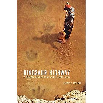 Dinosaur Highway - A History of Dinosaur Valley State Park by Laurie E