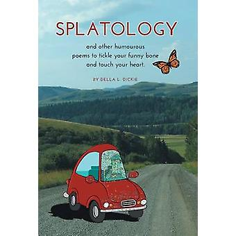 Splatology and other humourous poems to tickle your funny bone and touch your heart. by Dickie & Della L.