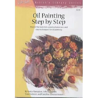 Oil Painting Step by Step by Anita Hampton - John Loughlin - Tom Swim