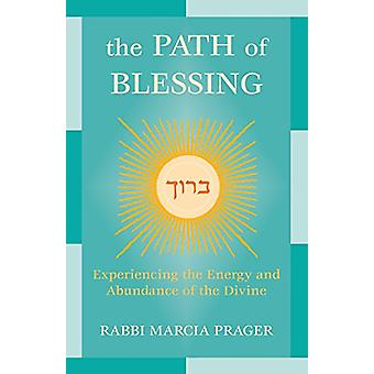 The Path of Blessing - Experiencing the Energy and Abundance of the Di