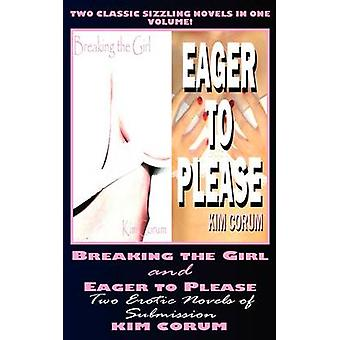 Breaking the Girl and Eager to Please Two Erotic Novels of Submission von Corum & Kim