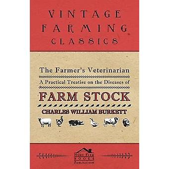The Farmers Veterinarian  A Practical Treatise on the Diseases of Farm Stock by Burkett & Charles William