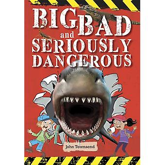 Reading Planet KS2  Big Bad and Seriously Dangerous  Leve by John Townsend