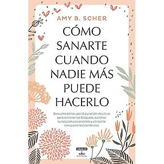 C mo Sanarte Cuando Nadie M s Puede Hacerlo / How to Heal Yourself When No One Else Can