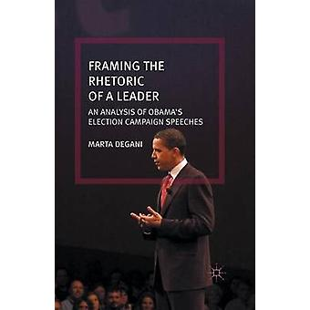 Framing the Rhetoric of a Leader  An Analysis of Obamas Election Campaign Speeches by Degani & M.