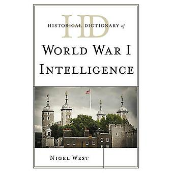 Historical Dictionary of World War I Intelligence by West & Nigel