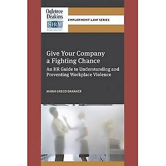 Give Your Company a Fighting Chance: An HR Guide to Understanding and Preventing Workplace Violence (Ogletree...