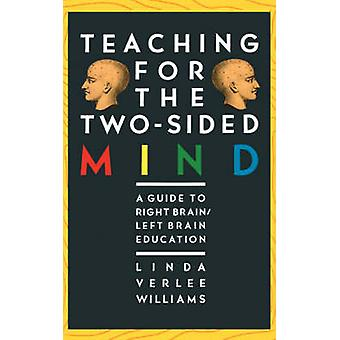 Teaching for the TwoSided Mind A Guide to Right BrainLeft Brain Education by Williams & Linda Verlee