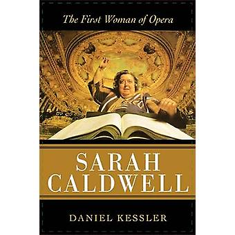 Sarah Caldwell The First Woman of Opera by Kessler & Daniel