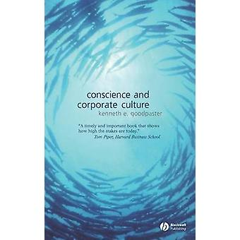 Conscience and Corporate Culture by Kenneth E Goodpaster