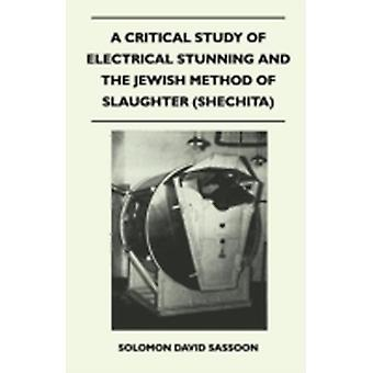 A Critical Study of Electrical Stunning and the Jewish Method of Slaughter Shechita by Sassoon & Solomon David