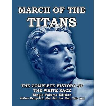 March of the Titans The Complete History of the White Race by Kemp & Arthur