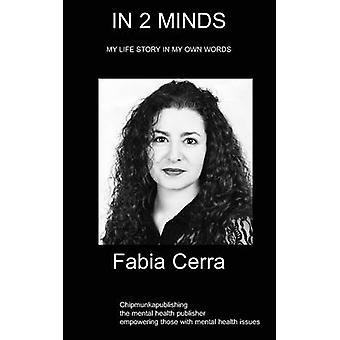 In 2 Minds MY LIFE STORY IN MY OWN WORDS by Cerra & Fabia