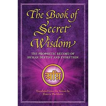 The Book of Secret Wisdom The Prophetic Record of Human Destiny and Evolution by Dushkova & Zinovia
