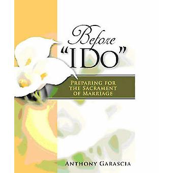 Before I Do - Preparing for the Sacrament of Marriage by Anthony Garas