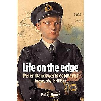 Life on the Edge Peter Danckwerts GC MBE Frs by Varey & Peter