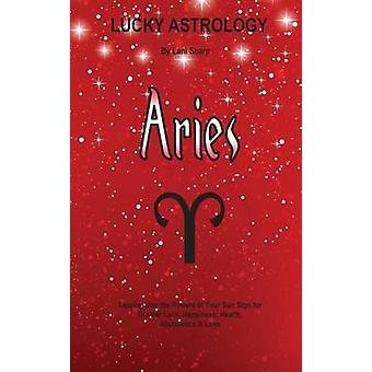 Lucky Astrology  Aries Tapping into the Powers of Your Sun Sign for Greater Luck Happiness Health Abundance  Love by Sharp & Lani