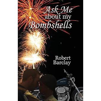 Ask Me about My Bombshells by Barclay & Robert